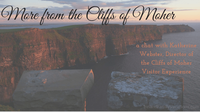 More from the Cliffs of Moher. A Chat with Katherine Webster, Director of the Cliffs of Moher Visitor Experience. Ireland travel tips | Ireland vacation | IrelandFamilyVacations.com