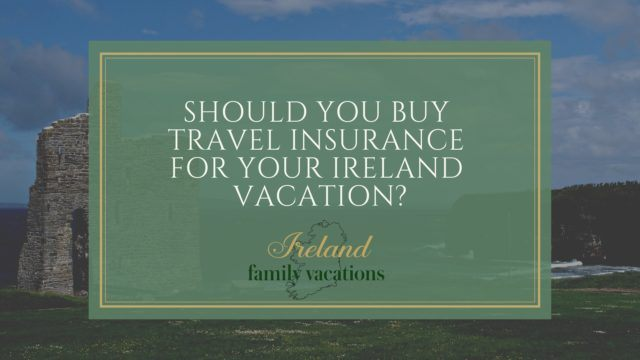 Do You Need Travel insurance for your Ireland vacation