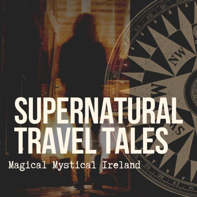 Magical Mystical Ireland on the Supernatural Travel Podcast