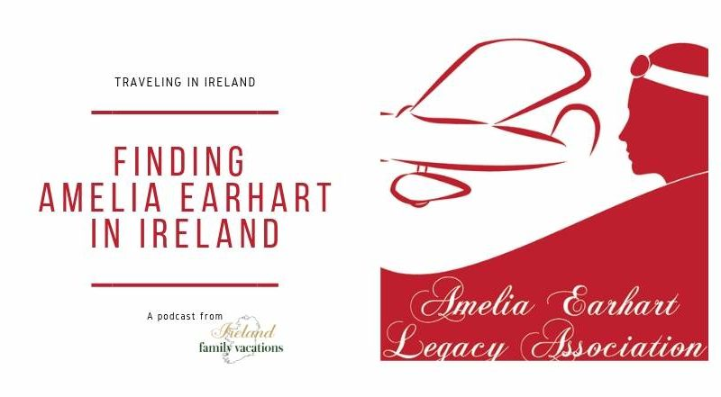 Finding Amelia Earhart in Ireland | Traveling in Ireland Podcast Episode 76